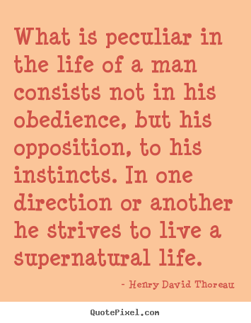 Quotes about life - What is peculiar in the life of a man consists not in his..