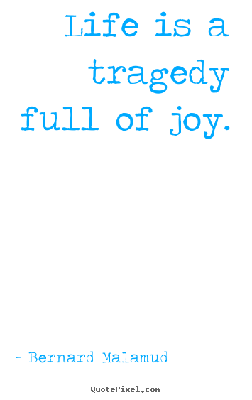 Life quotes - Life is a tragedy full of joy.