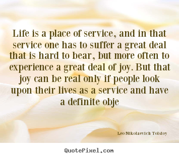 Quotes about life - Life is a place of service, and in that service..