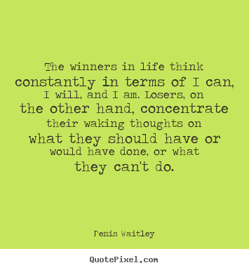 Denis Waitley picture quotes - The winners in life think constantly in terms.. - Life quotes
