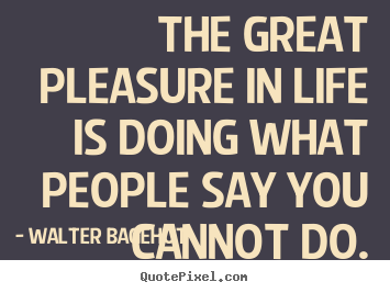 Life quotes - The great pleasure in life is doing what people say..