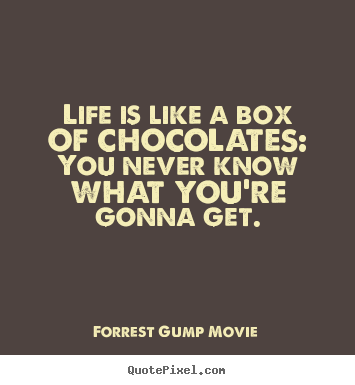Life quote - Life is like a box of chocolates: you never know..