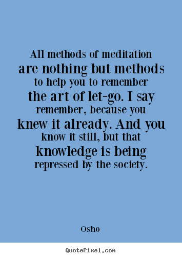 Design custom picture quote about life - All methods of meditation are nothing but methods to help..