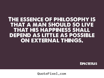 Life quotes - The essence of philosophy is that a man should so live that his..