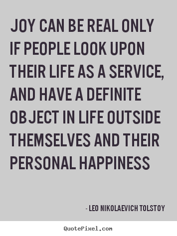 Life quote - Joy can be real only if people look upon their life as..