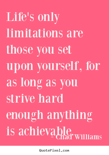 Design picture quotes about life - Life's only limitations are those you set upon yourself,..