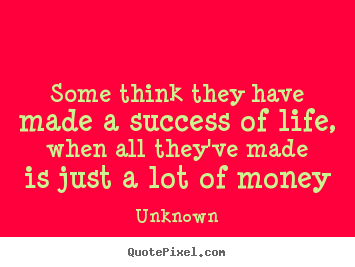 Life quote - Some think they have made a success of life, when all..