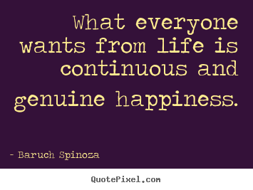 Life quote - What everyone wants from life is continuous..