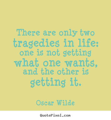 There are only two tragedies in life: one is not getting what.. Oscar Wilde popular life quote