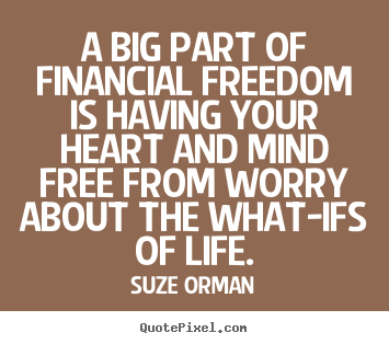 How to make picture quotes about life - A big part of financial freedom is having your heart and mind free from..