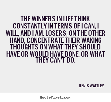 Life quote - The winners in life think constantly in terms of i can, i will,..