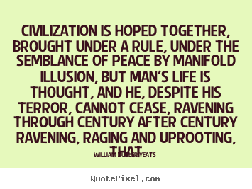Customize picture quotes about life - Civilization is hoped together, brought..