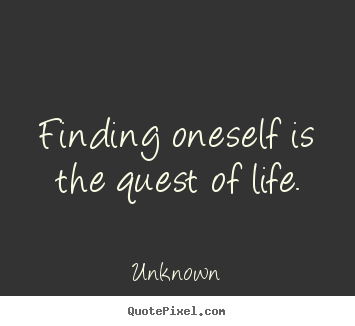 Life quote - Finding oneself is the quest of life.