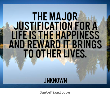 Unknown picture quotes - The major justification for a life is the happiness.. - Life quotes
