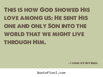 Life quote - This is how god showed his love among us: he sent..
