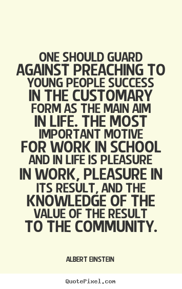 Quote about life - One should guard against preaching to young people success in..