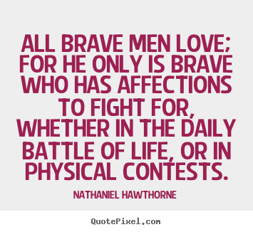 Quote about life - All brave men love; for he only is brave who has affections..