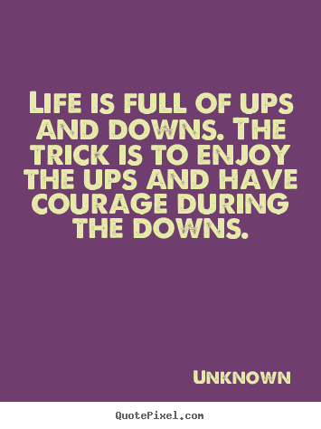 Unknown picture quotes - Life is full of ups and downs. the trick is to enjoy the ups.. - Life sayings