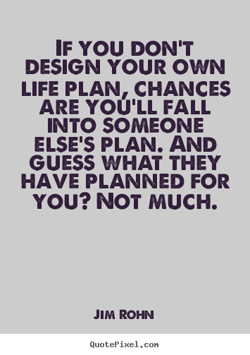 Make personalized picture quotes about life - If you don't design your own life plan, chances are you'll fall..