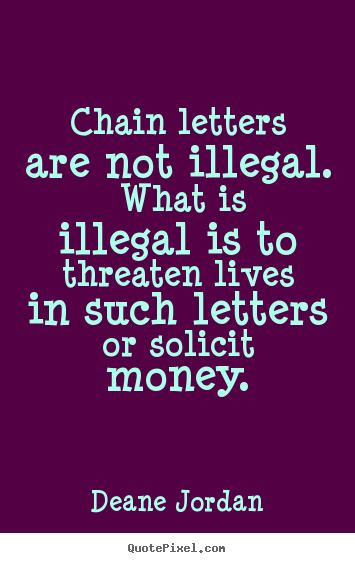 Deane Jordan picture quotes - Chain letters are not illegal. what is illegal.. - Life quote