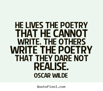Quotes about life - He lives the poetry that he cannot write. the others write the poetry..