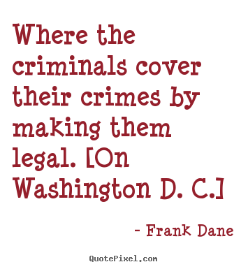 Where the criminals cover their crimes by making.. Frank Dane top life quote