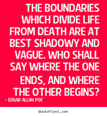 Life quote - The boundaries which divide life from death are at best shadowy..
