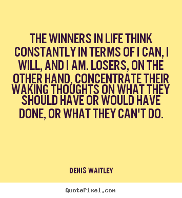 Life quote - The winners in life think constantly in..