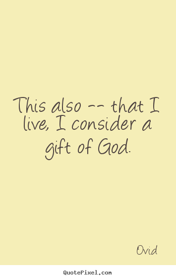 Life quote - This also -- that i live, i consider a gift..