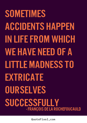 Life quotes - Sometimes accidents happen in life from which we have..