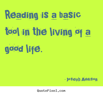 Quotes about life - Reading is a basic tool in the living of a good life.