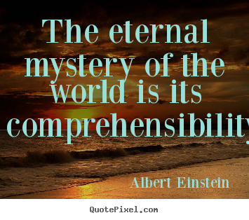 Albert Einstein picture quotes - The eternal mystery of the world is its.. - Life quotes