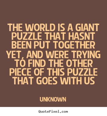 Make personalized picture quotes about life - The world is a giant puzzle that hasnt been..