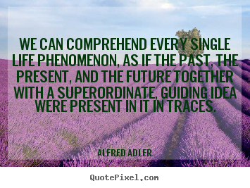 Make picture quotes about life - We can comprehend every single life phenomenon, as if..