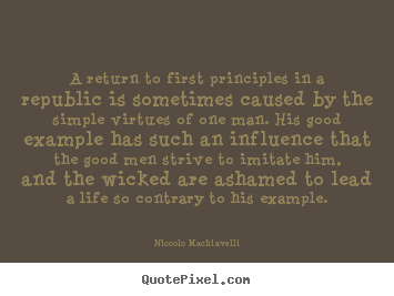Life quotes - A return to first principles in a republic is sometimes caused..