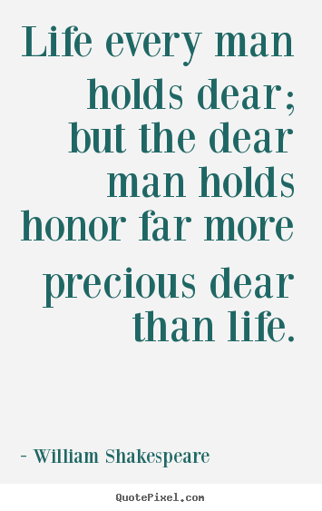 Quotes about life - Life every man holds dear; but the dear man holds..