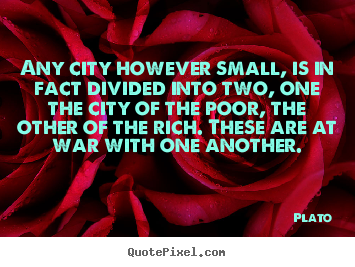 Quotes about life - Any city however small, is in fact divided..