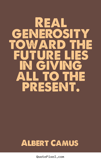 Diy picture quotes about life - Real generosity toward the future lies in giving..