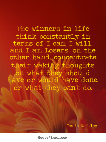 Life quotes - The winners in life think constantly in terms..