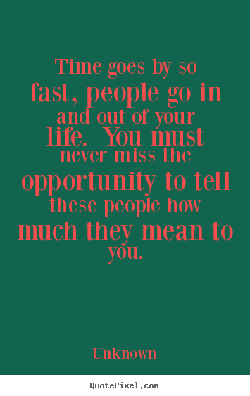 Quote about life - Time goes by so fast, people go in and out of your life. you must..