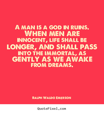 Ralph Waldo Emerson photo quotes - A man is a god in ruins. when men are innocent, life.. - Life quotes