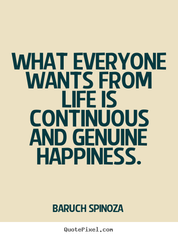 Sayings about life - What everyone wants from life is continuous and..