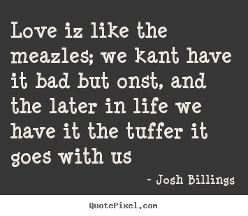 Life quotes - Love iz like the meazles; we kant have it bad..