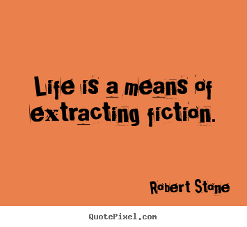 Customize picture sayings about life - Life is a means of extracting fiction.