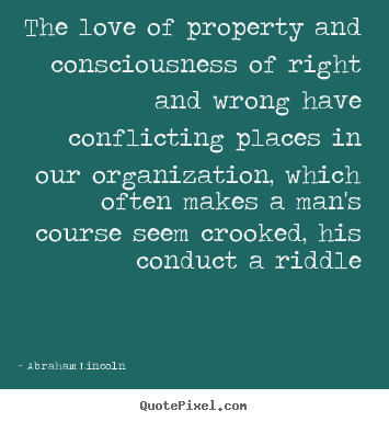 Love quote - The love of property and consciousness of right..
