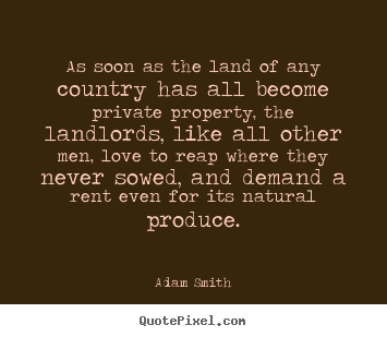 Diy image quotes about love - As soon as the land of any country has all become private property,..