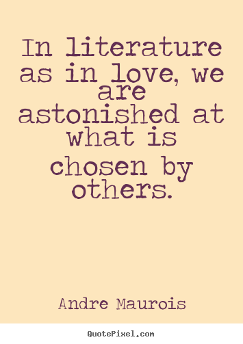 Quotes about love - In literature as in love, we are astonished at..