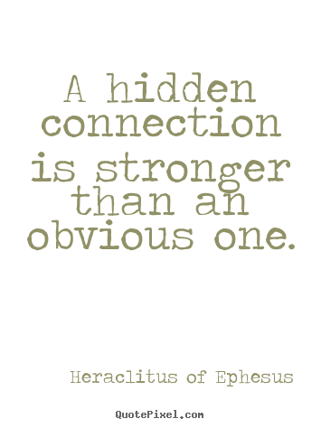 Quote about love - A hidden connection is stronger than an obvious one.