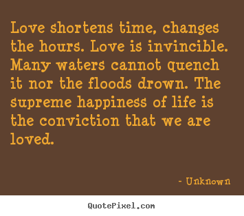 Love quotes - Love shortens time, changes the hours. love..