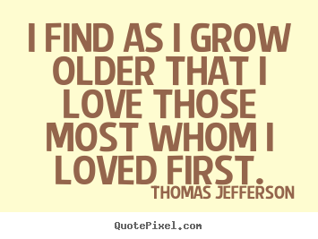Create graphic picture quotes about love - I find as i grow older that i love those most..
